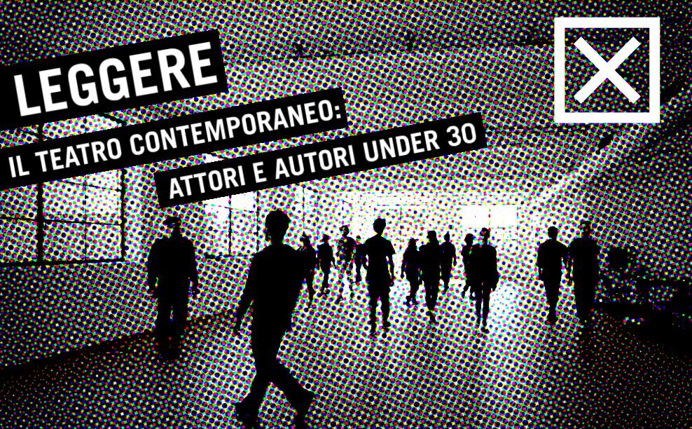Leggere il teatro contemporaneo: attori e autori under 30